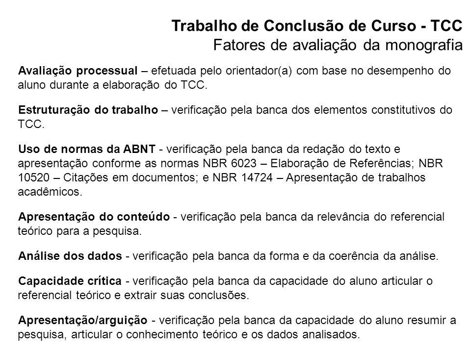 Trabalho de Conclusão de Curso - TCC Fatores de avaliação da monografia Avaliação processual – efetuada pelo orientador(a) com base no desempenho do a