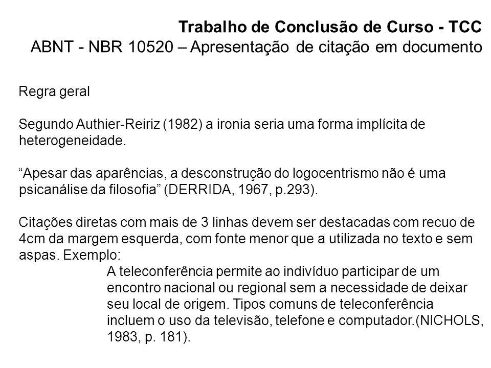 Trabalho de Conclusão de Curso - TCC ABNT - NBR 10520 – Apresentação de citação em documento Quando houver coincidência de sobrenomes de autores, acrescentam-se as iniciais de seus prenomes, se mesmo assim existir coincidência, colocam-se os prenomes por extenso.