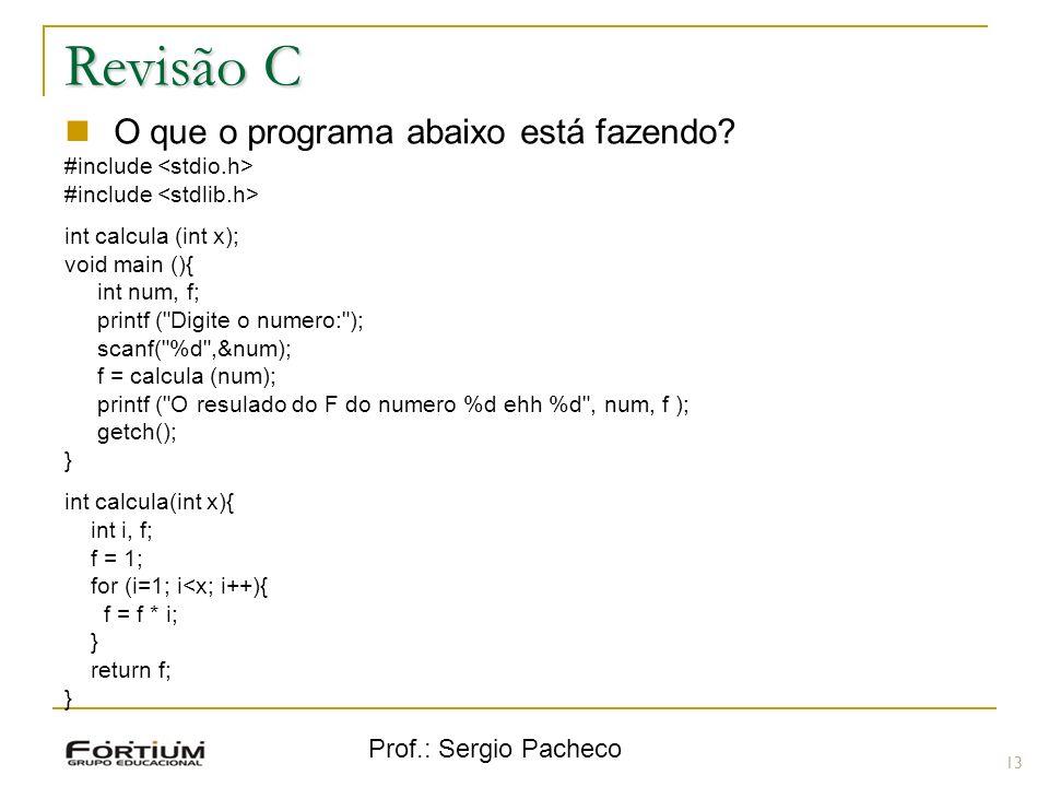 Prof.: Sergio Pacheco Revisão C 13 O que o programa abaixo está fazendo? #include int calcula (int x); void main (){ int num, f; printf (