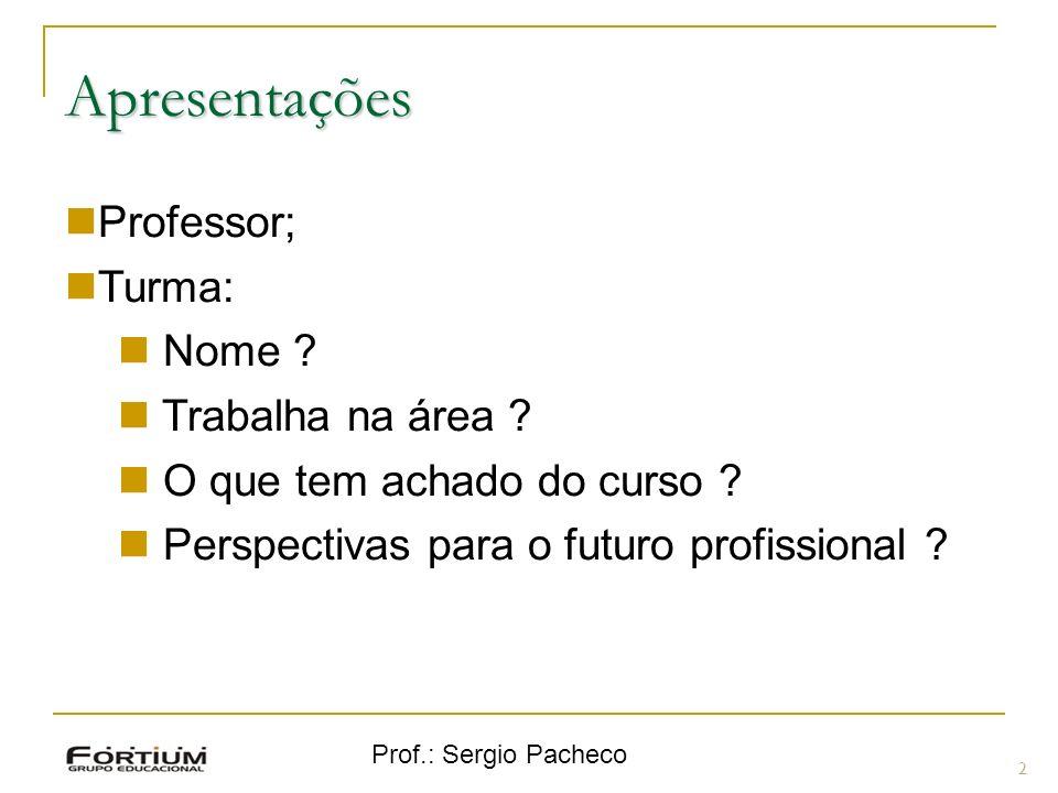2 Professor; Turma: Nome ? Trabalha na área ? O que tem achado do curso ? Perspectivas para o futuro profissional ? Apresentações
