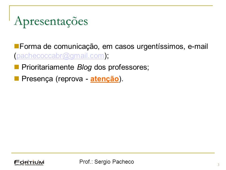 Prof.: Sergio Pacheco 3 Forma de comunicação, em casos urgentíssimos, e-mail (pachecoccabr@gmail.com);pachecoccabr@gmail.com Prioritariamente Blog dos