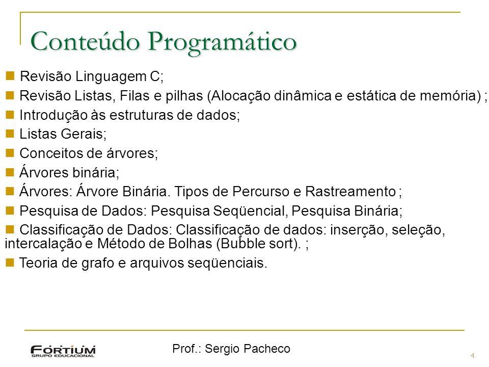 Prof.: Sergio Pacheco 4 Revisão Linguagem C; Revisão Listas, Filas e pilhas (Alocação dinâmica e estática de memória) ; Introdução às estruturas de da
