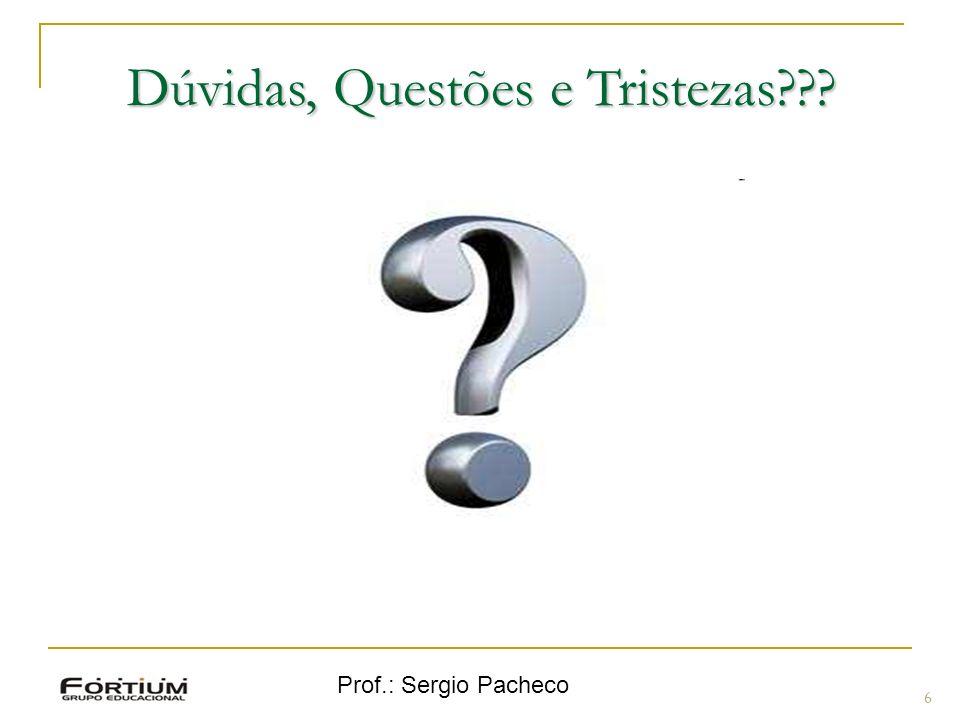 Prof.: Sergio Pacheco 6 Dúvidas, Questões e Tristezas???
