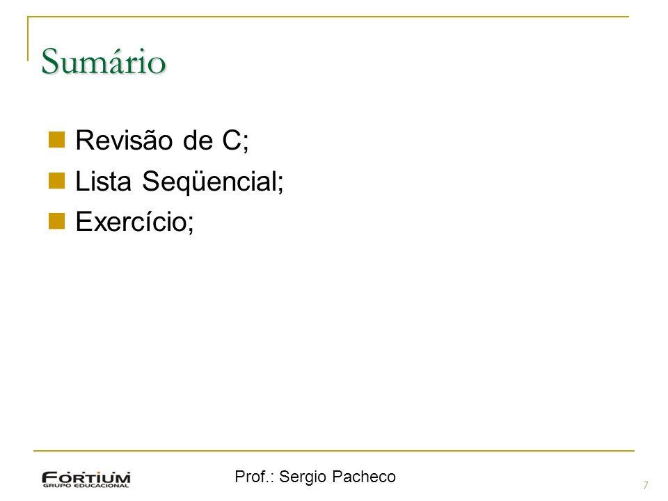 Prof.: Sergio Pacheco Sumário 7 Revisão de C; Lista Seqüencial; Exercício;