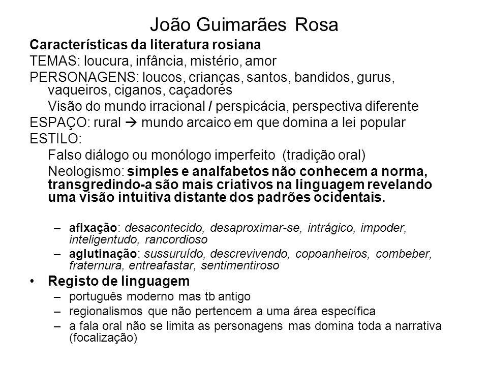 João Guimarães Rosa Características da literatura rosiana TEMAS: loucura, infância, mistério, amor PERSONAGENS: loucos, crianças, santos, bandidos, gu