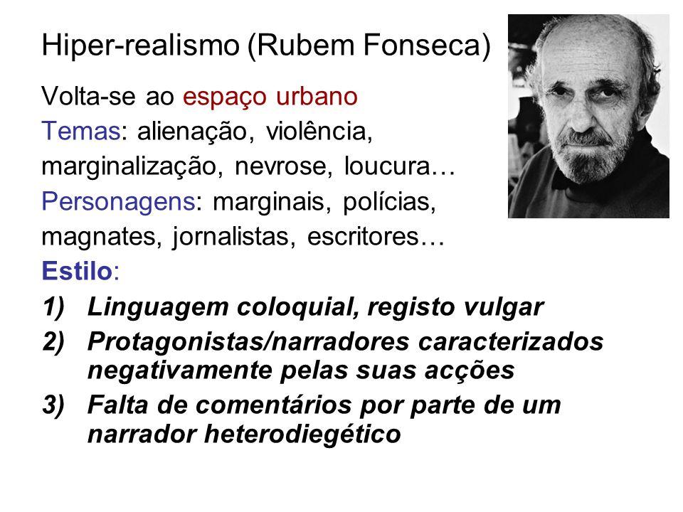 Hiper-realismo (Rubem Fonseca) Volta-se ao espaço urbano Temas: alienação, violência, marginalização, nevrose, loucura… Personagens: marginais, políci