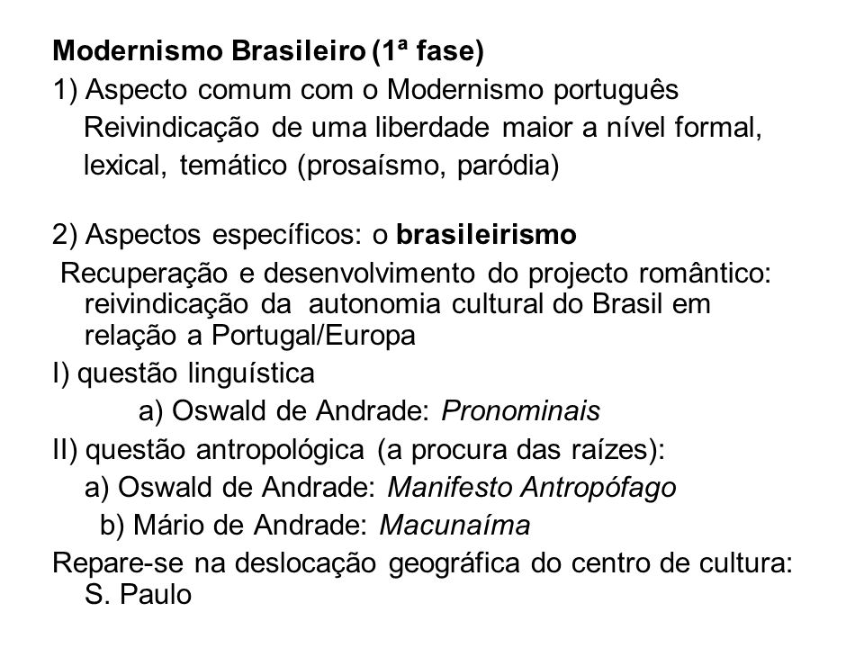 Modernismo Brasileiro (1ª fase) 1) Aspecto comum com o Modernismo português Reivindicação de uma liberdade maior a nível formal, lexical, temático (pr