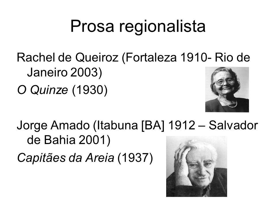 Prosa regionalista Rachel de Queiroz (Fortaleza 1910- Rio de Janeiro 2003) O Quinze (1930) Jorge Amado (Itabuna [BA] 1912 – Salvador de Bahia 2001) Ca