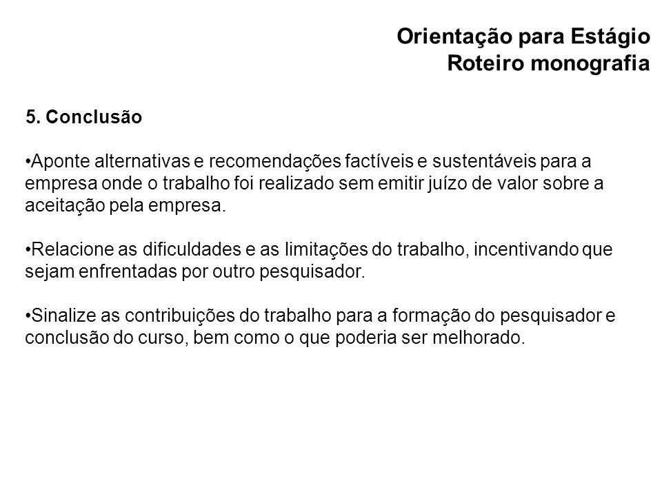 Orientação para Estágio Roteiro monografia 5. Conclusão Aponte alternativas e recomendações factíveis e sustentáveis para a empresa onde o trabalho fo