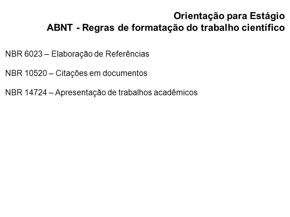 Orientação para Estágio ABNT - Regras de formatação do trabalho científico NBR 6023 – Elaboração de Referências NBR 10520 – Citações em documentos NBR