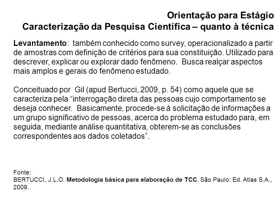 Levantamento: também conhecido como survey, operacionalizado a partir de amostras com definição de critérios para sua constituição. Utilizado para des