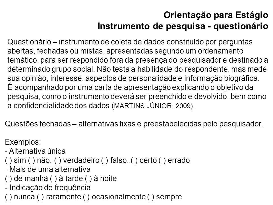 Orientação para Estágio Instrumento de pesquisa - questionário Questionário – instrumento de coleta de dados constituído por perguntas abertas, fechad