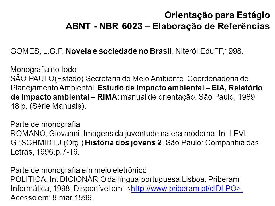 Orientação para Estágio ABNT - NBR 6023 – Elaboração de Referências GOMES, L.G.F. Novela e sociedade no Brasil. Niterói:EduFF,1998. Monografia no todo