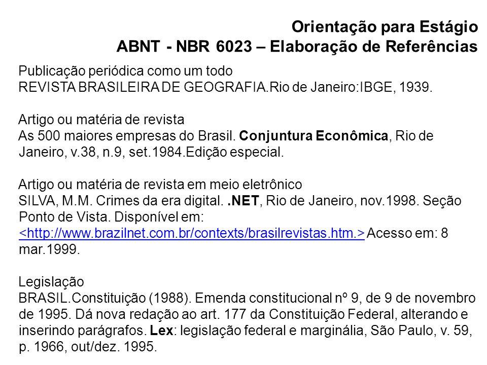 Orientação para Estágio ABNT - NBR 6023 – Elaboração de Referências Publicação periódica como um todo REVISTA BRASILEIRA DE GEOGRAFIA.Rio de Janeiro:I