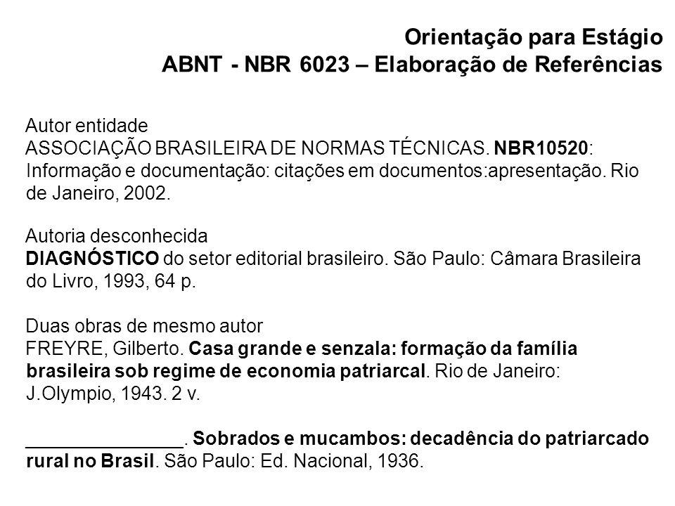 Orientação para Estágio ABNT - NBR 6023 – Elaboração de Referências Autor entidade ASSOCIAÇÃO BRASILEIRA DE NORMAS TÉCNICAS. NBR10520: Informação e do