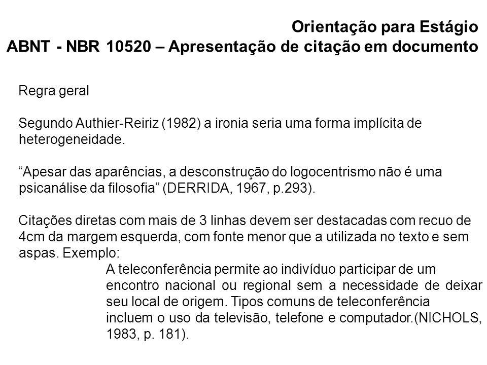 Orientação para Estágio ABNT - NBR 10520 – Apresentação de citação em documento Regra geral Segundo Authier-Reiriz (1982) a ironia seria uma forma imp