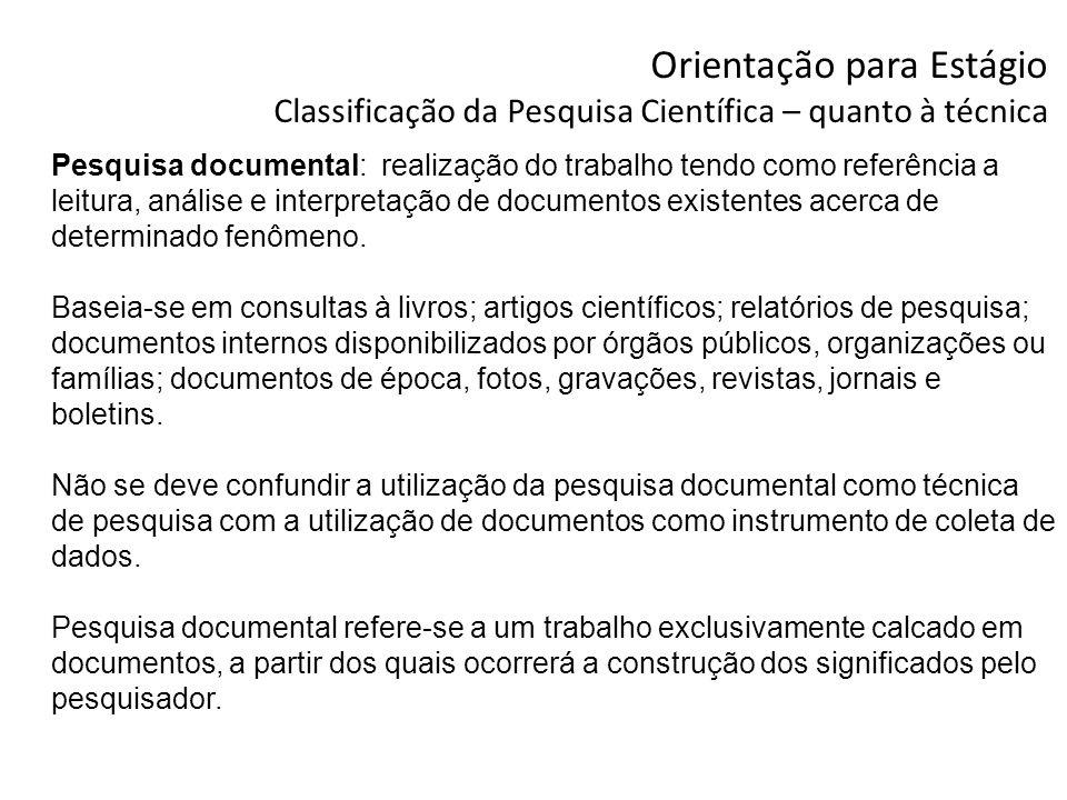 Orientação para Estágio Classificação da Pesquisa Científica – quanto à técnica Pesquisa documental: realização do trabalho tendo como referência a le