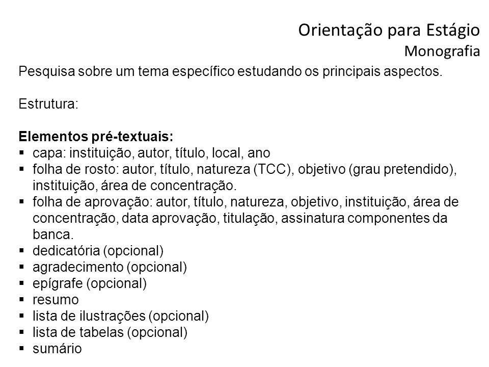 Orientação para Estágio Monografia Pesquisa sobre um tema específico estudando os principais aspectos. Estrutura: Elementos pré-textuais: capa: instit