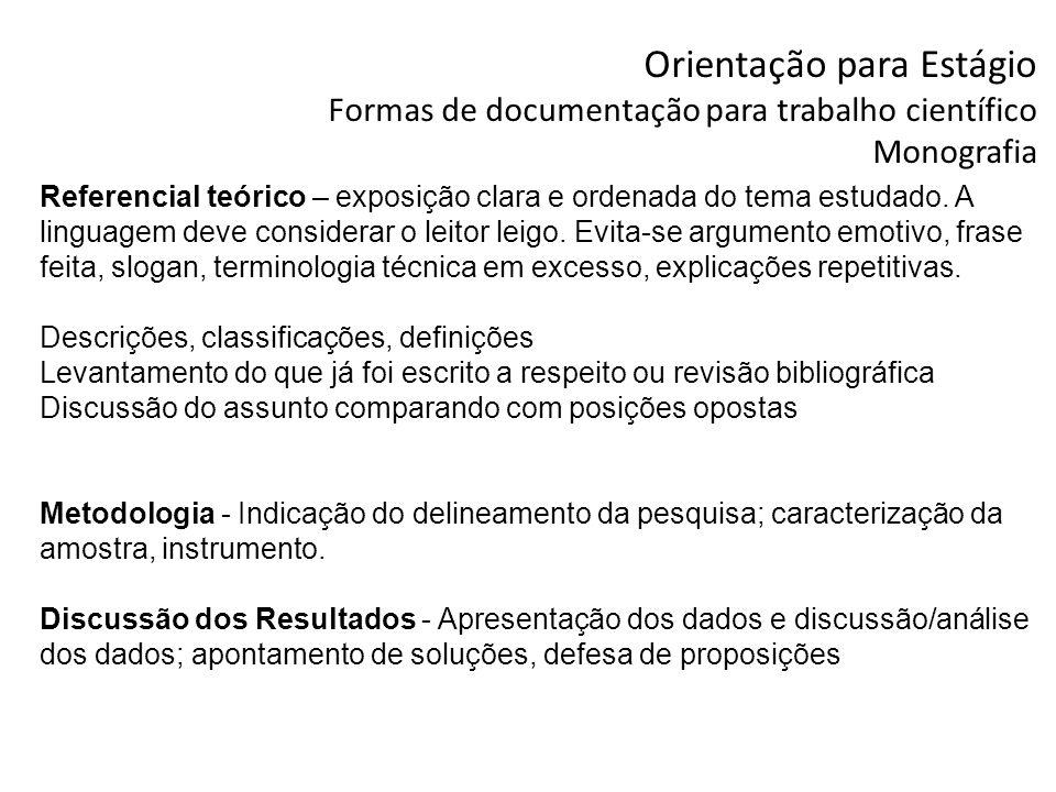 Orientação para Estágio Formas de documentação para trabalho científico Monografia Referencial teórico – exposição clara e ordenada do tema estudado.