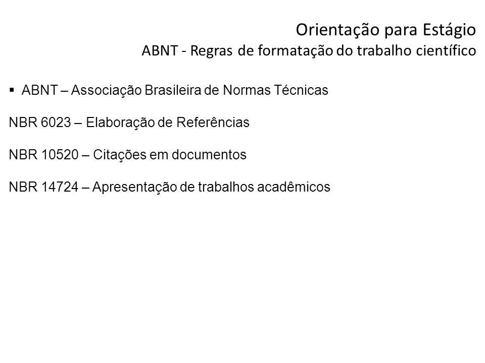 Orientação para Estágio ABNT - Regras de formatação do trabalho científico ABNT – Associação Brasileira de Normas Técnicas NBR 6023 – Elaboração de Re