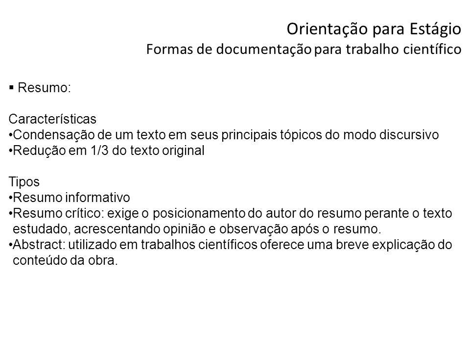 Orientação para Estágio Formas de documentação para trabalho científico Resumo: Características Condensação de um texto em seus principais tópicos do