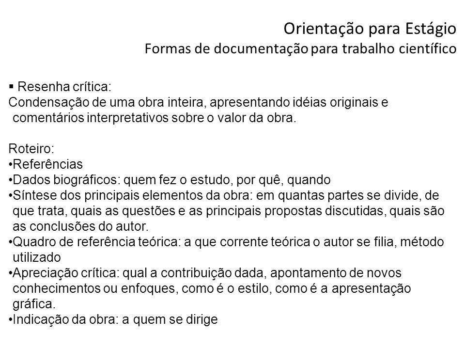Orientação para Estágio Formas de documentação para trabalho científico Resenha crítica: Condensação de uma obra inteira, apresentando idéias originai