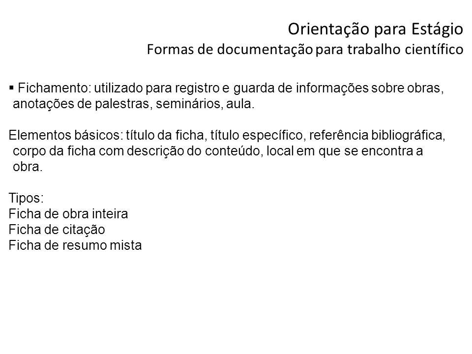 Orientação para Estágio Formas de documentação para trabalho científico Fichamento: utilizado para registro e guarda de informações sobre obras, anota