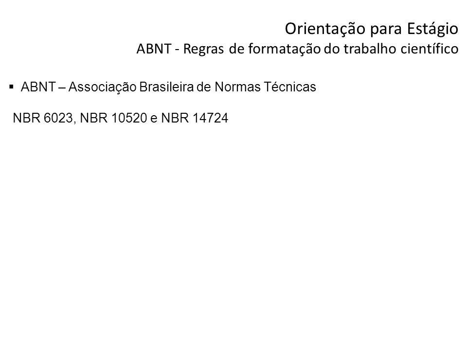 Orientação para Estágio ABNT - Regras de formatação do trabalho científico ABNT – Associação Brasileira de Normas Técnicas NBR 6023, NBR 10520 e NBR 1