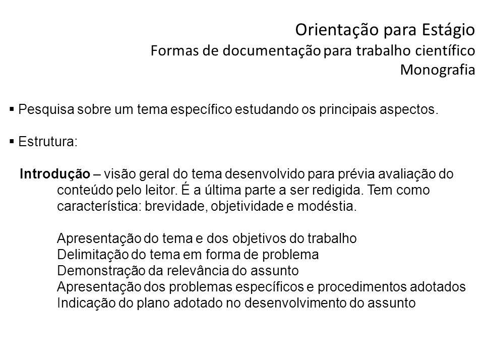 Orientação para Estágio Formas de documentação para trabalho científico Monografia Pesquisa sobre um tema específico estudando os principais aspectos.
