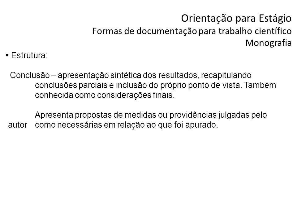 Orientação para Estágio Formas de documentação para trabalho científico Monografia Estrutura: Conclusão – apresentação sintética dos resultados, recap
