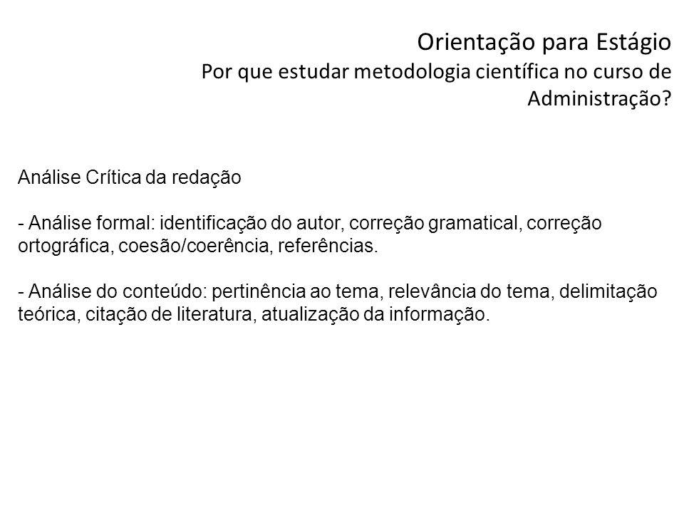Orientação para Estágio Por que estudar metodologia científica no curso de Administração? Análise Crítica da redação - Análise formal: identificação d