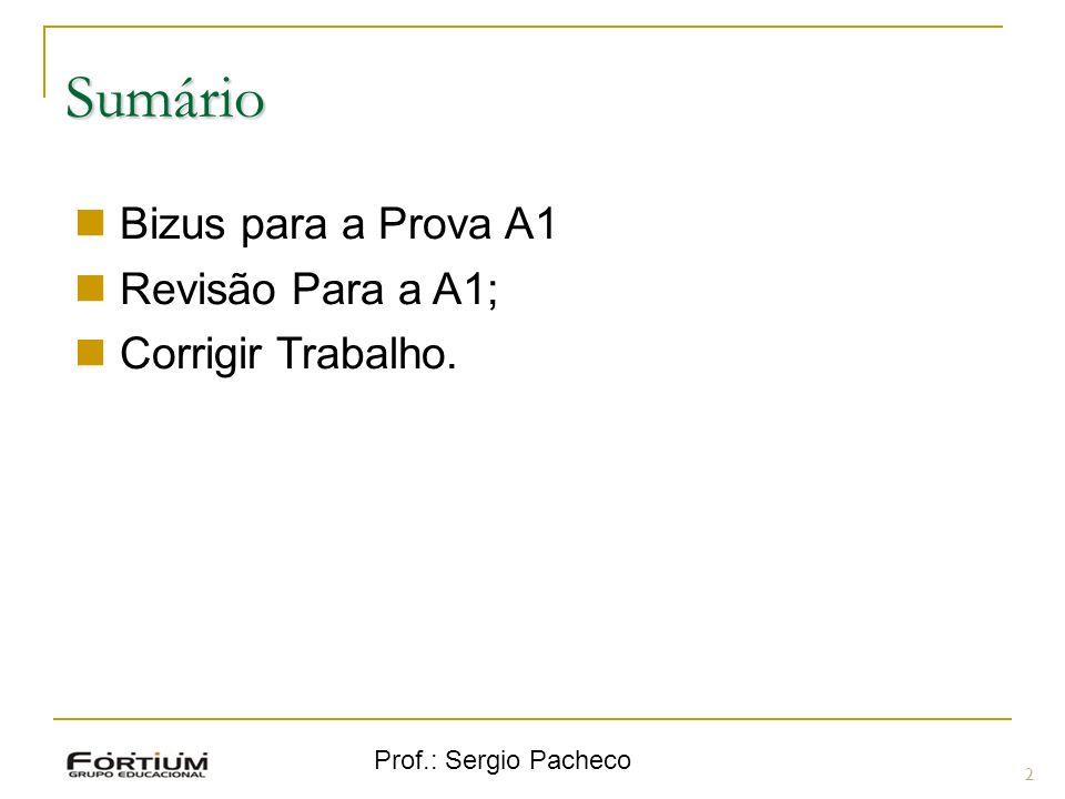 Prof.: Sergio Pacheco Prova em Consulta ?.3 Aquele Professor...., Disse que ia ser fácil!!!.