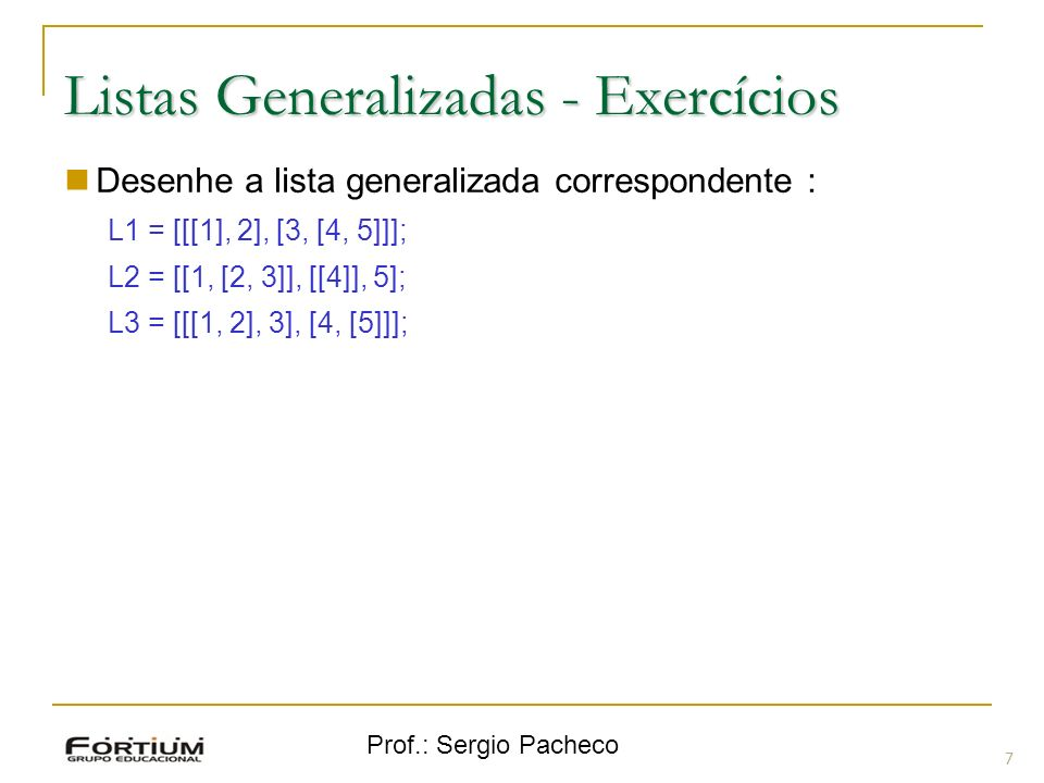 Prof.: Sergio Pacheco Listas Generalizadas - Gabaritos 8 Desenhe a lista generalizada correspondente : L1 = [[[1], 2], [3, [4, 5]]];