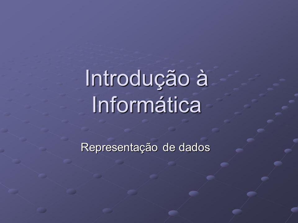 Introdução à Informática Representação de dados