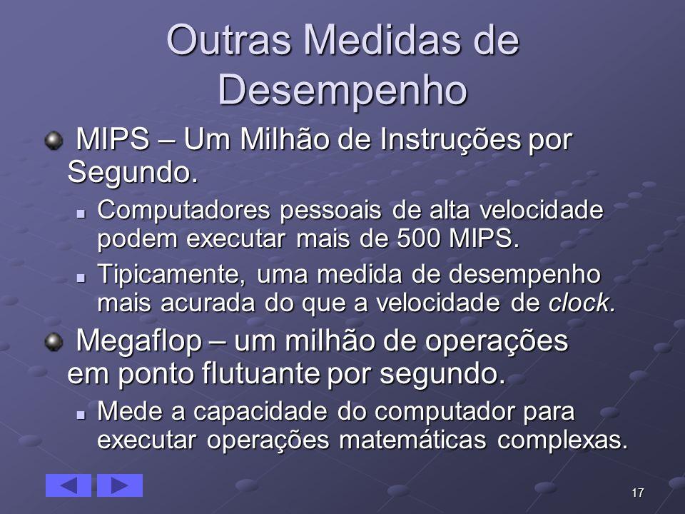 17 Outras Medidas de Desempenho MIPS – Um Milhão de Instruções por Segundo. MIPS – Um Milhão de Instruções por Segundo. Computadores pessoais de alta