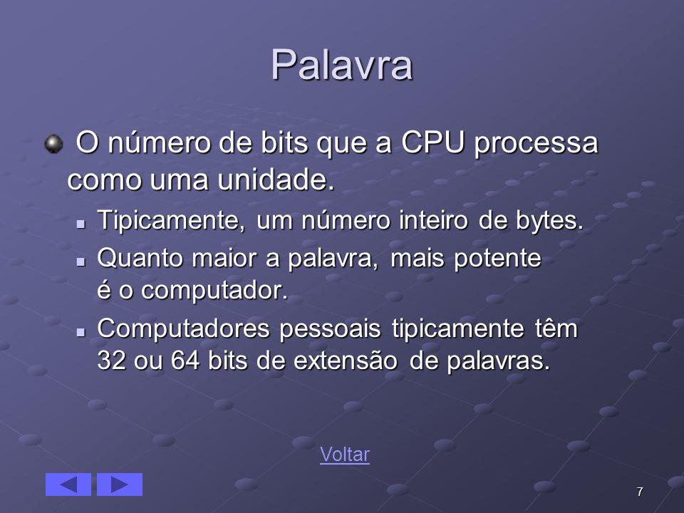 7 Palavra O número de bits que a CPU processa como uma unidade. O número de bits que a CPU processa como uma unidade. Tipicamente, um número inteiro d