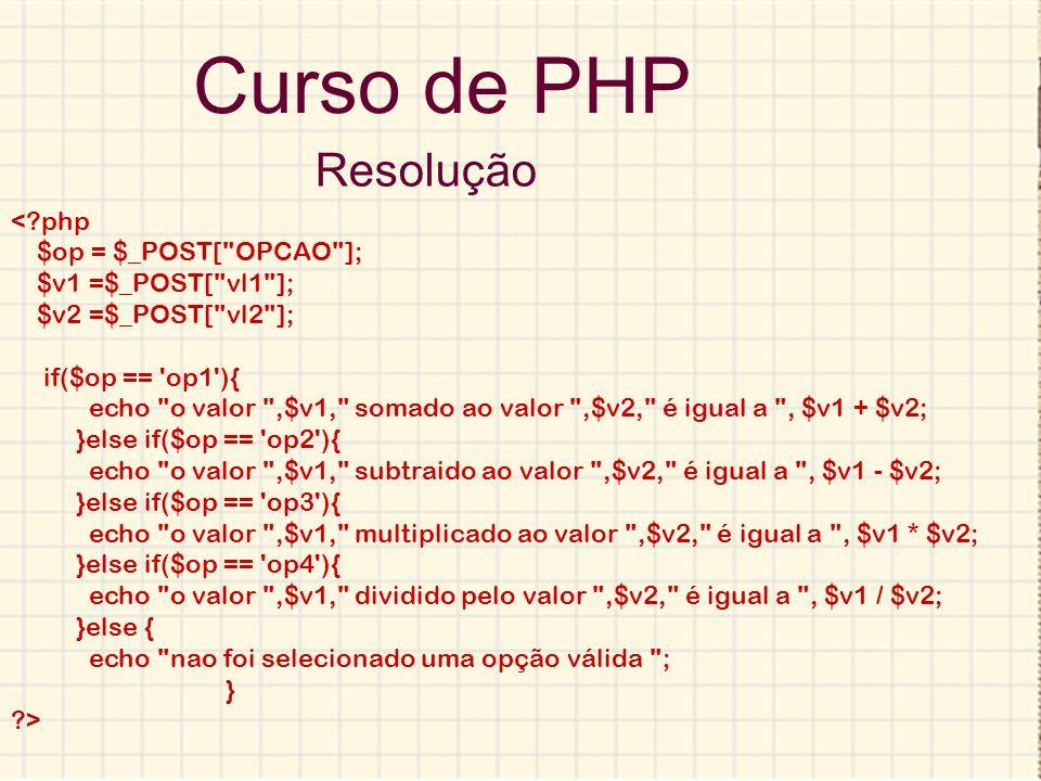 Curso de PHP Resolução <?php $op = $_POST[
