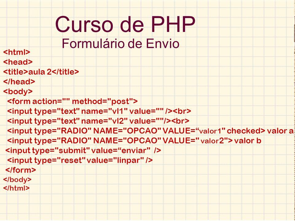 Curso de PHP Exercício Faça um programa que receba como dados de entrada dois números e que o usuário escolha a operação matemática a ser efetuada, mostre o resultado.