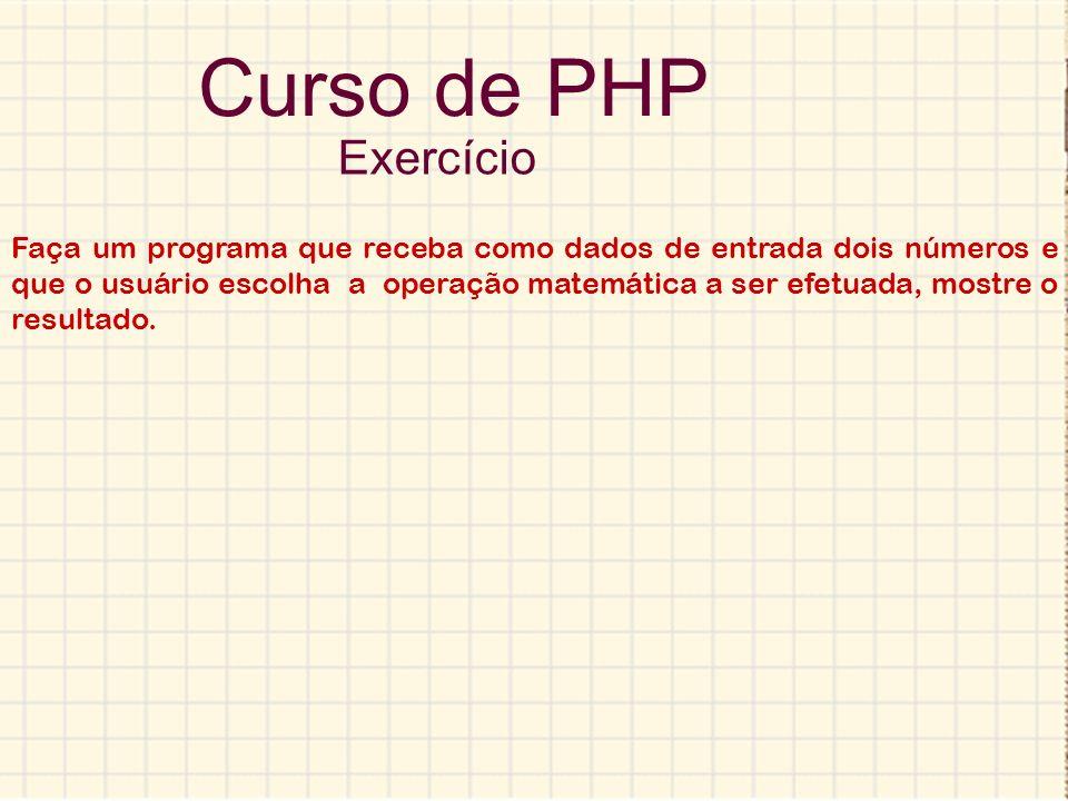 Curso de PHP Exercício Faça um programa que receba como dados de entrada dois números e que o usuário escolha a operação matemática a ser efetuada, mo