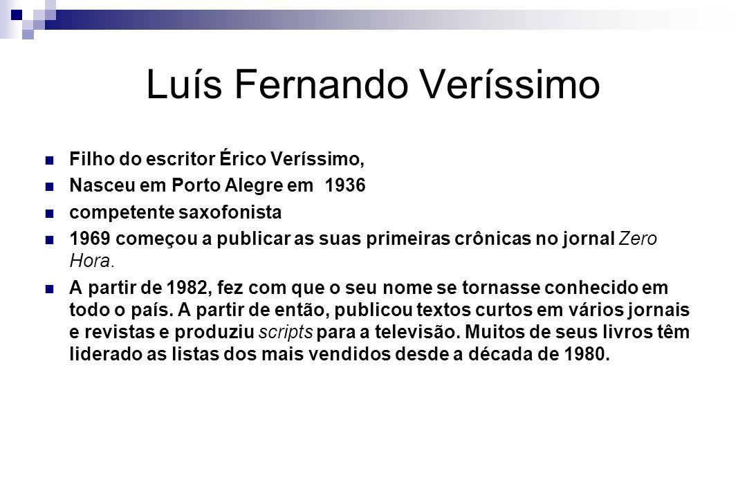 Luís Fernando Veríssimo Filho do escritor Érico Veríssimo, Nasceu em Porto Alegre em 1936 competente saxofonista 1969 começou a publicar as suas prime