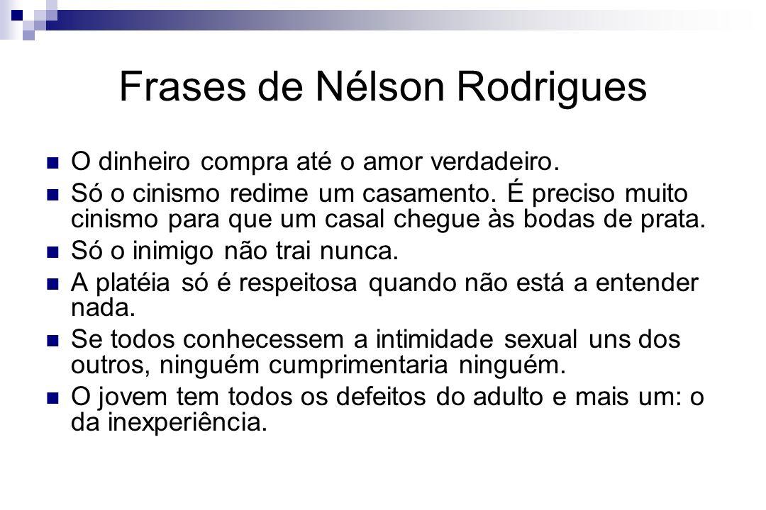 Frases de Nélson Rodrigues O dinheiro compra até o amor verdadeiro. Só o cinismo redime um casamento. É preciso muito cinismo para que um casal chegue