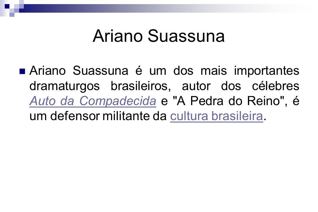 Ariano Suassuna é um dos mais importantes dramaturgos brasileiros, autor dos célebres Auto da Compadecida e