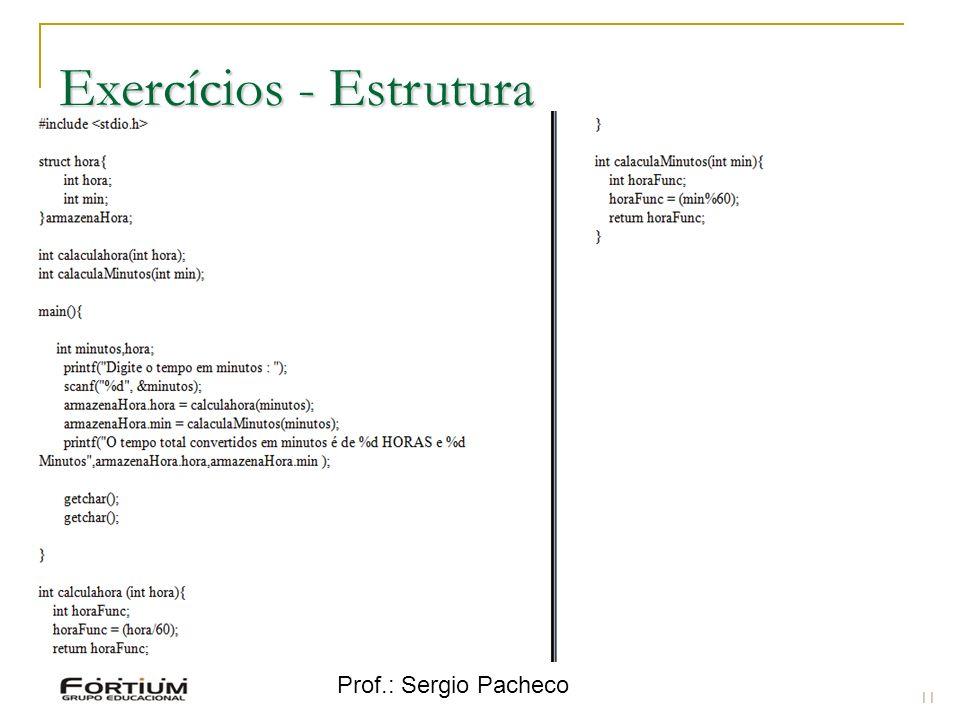Prof.: Sergio Pacheco Exercícios - Estrutura 11