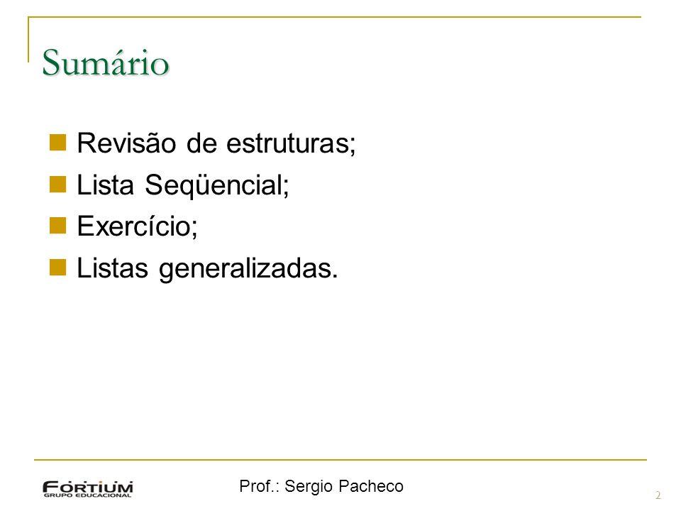 Sumário 2 Revisão de estruturas; Lista Seqüencial; Exercício; Listas generalizadas.