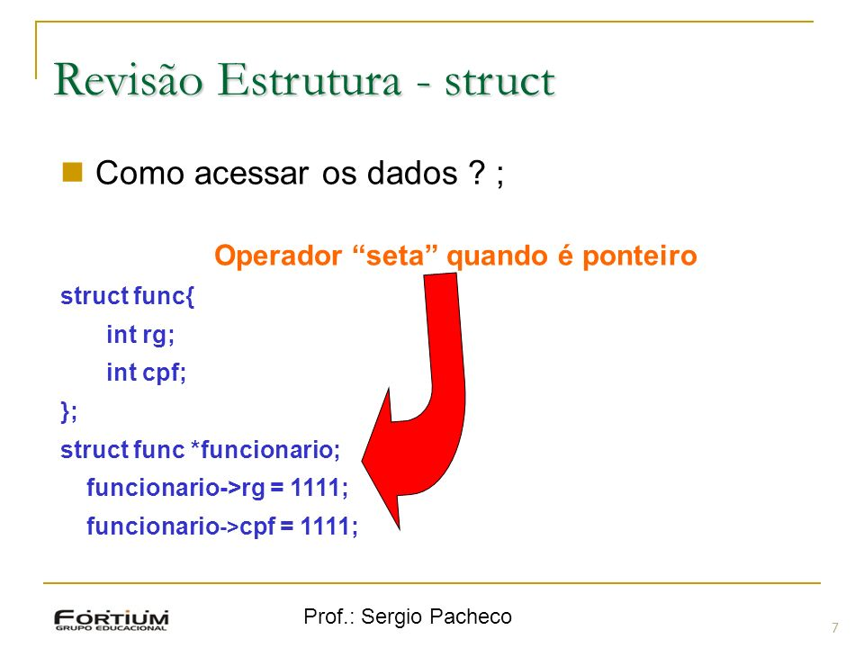 Prof.: Sergio Pacheco Revisão Estrutura - struct 7 Como acessar os dados .