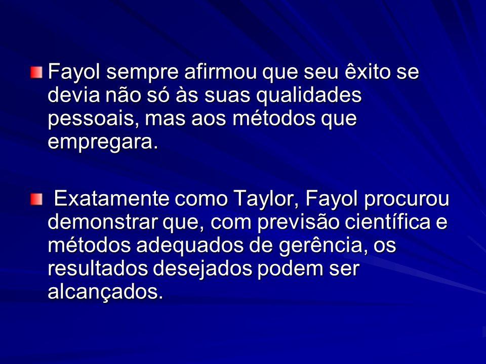 Fayol sempre afirmou que seu êxito se devia não só às suas qualidades pessoais, mas aos métodos que empregara. Exatamente como Taylor, Fayol procurou