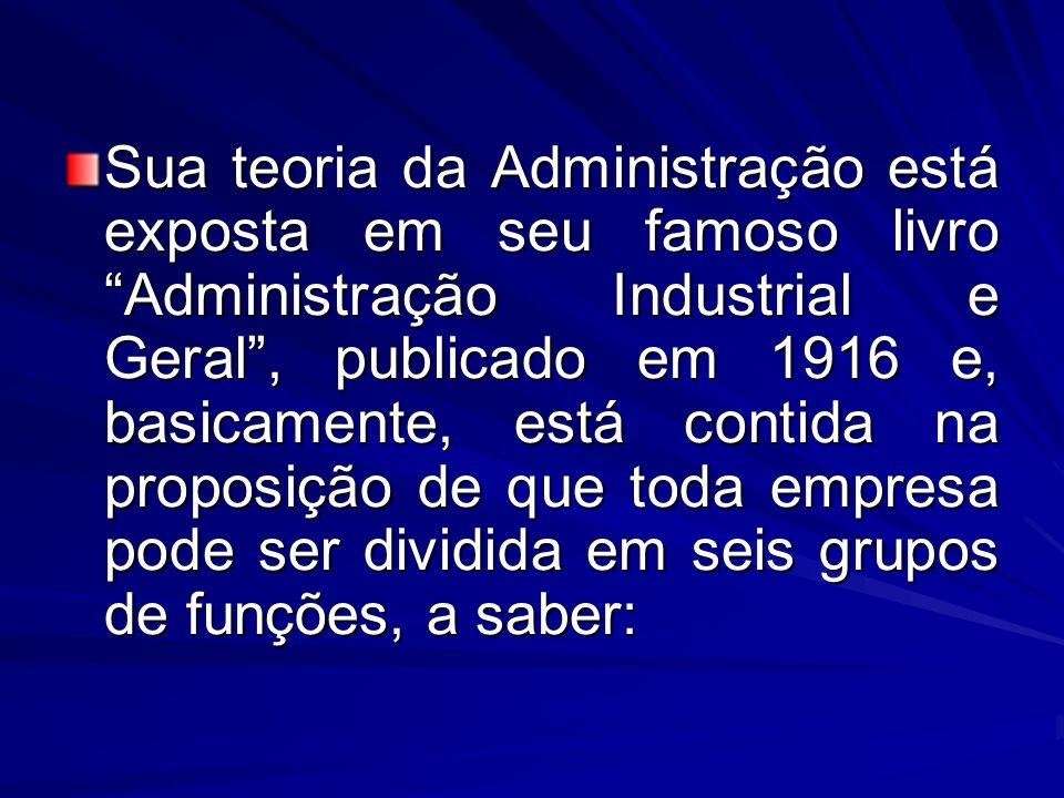 Sua teoria da Administração está exposta em seu famoso livro Administração Industrial e Geral, publicado em 1916 e, basicamente, está contida na propo
