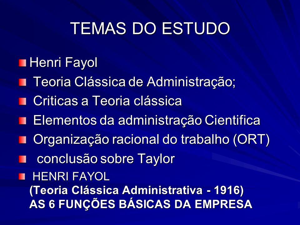 TEMAS DO ESTUDO Henri Fayol Teoria Clássica de Administração; Teoria Clássica de Administração; Criticas a Teoria clássica Criticas a Teoria clássica