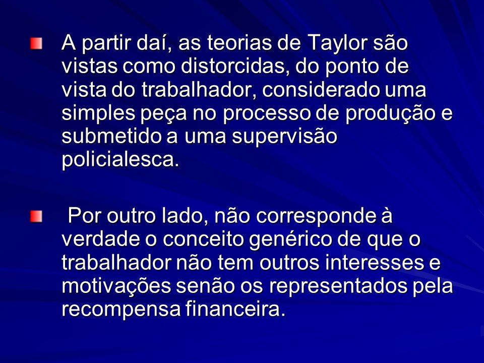 A partir daí, as teorias de Taylor são vistas como distorcidas, do ponto de vista do trabalhador, considerado uma simples peça no processo de produção