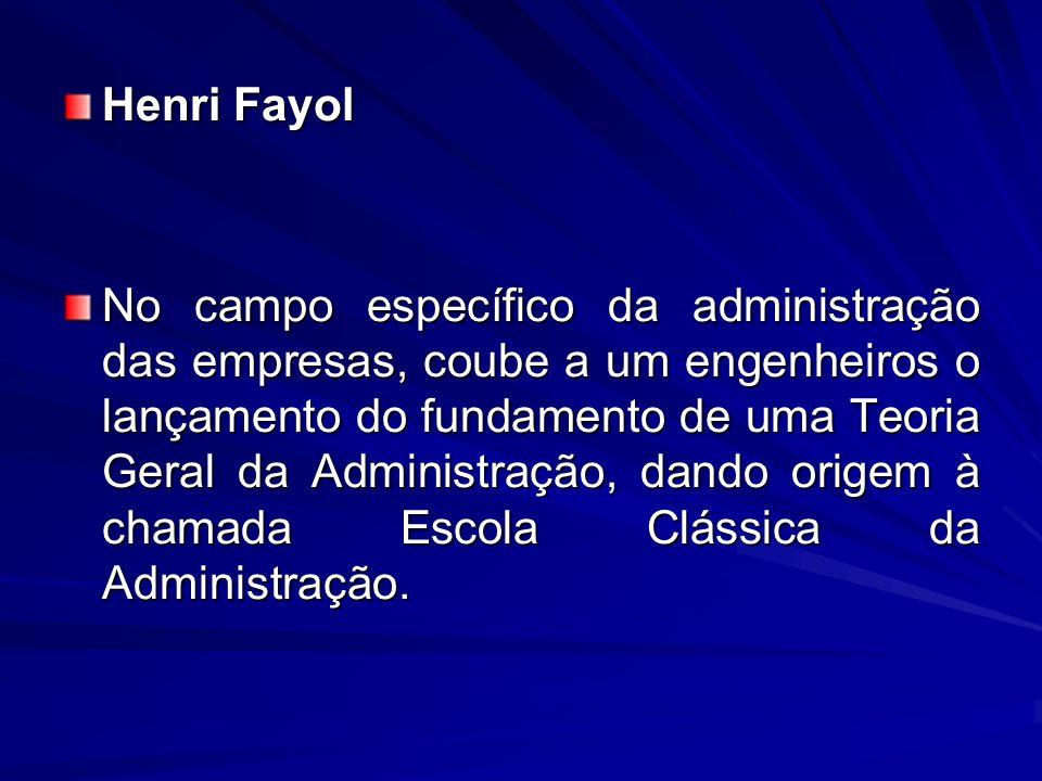 Henri Fayol No campo específico da administração das empresas, coube a um engenheiros o lançamento do fundamento de uma Teoria Geral da Administração,